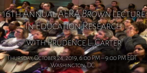 16th Annual AERA Brown Lecture in Educational Research